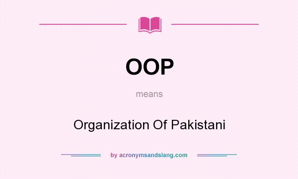 What does OOP mean? It stands for Organization Of Pakistani