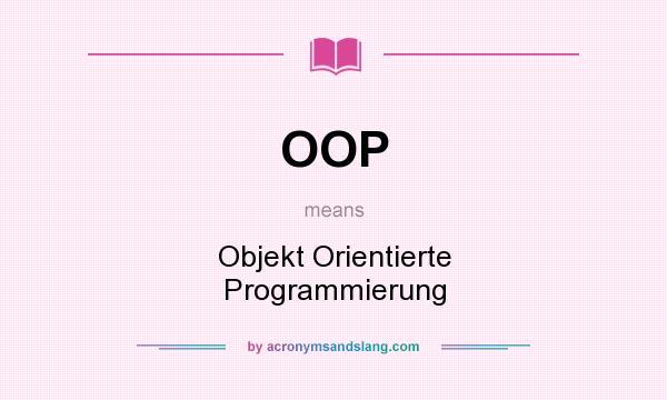 What does OOP mean? It stands for Objekt Orientierte Programmierung