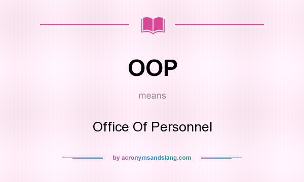 What does OOP mean? It stands for Office Of Personnel
