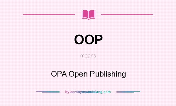 What does OOP mean? It stands for OPA Open Publishing