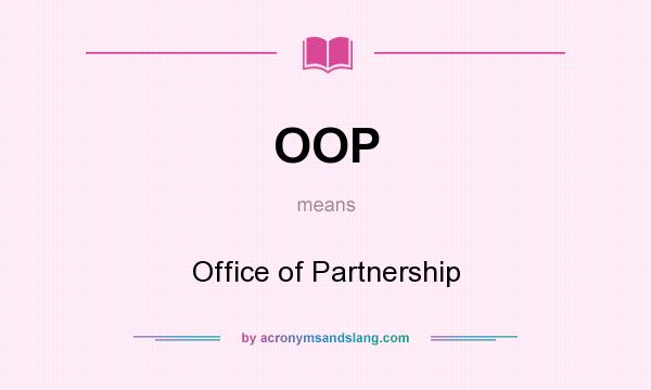 What does OOP mean? It stands for Office of Partnership