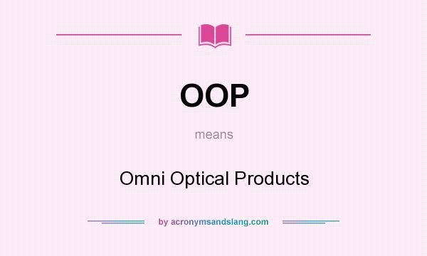 What does OOP mean? It stands for Omni Optical Products