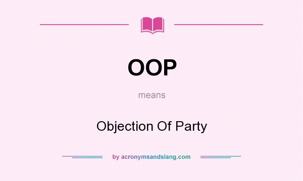 What does OOP mean? It stands for Objection Of Party