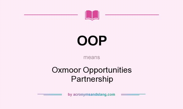 What does OOP mean? It stands for Oxmoor Opportunities Partnership