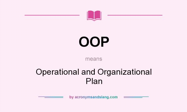 What does OOP mean? It stands for Operational and Organizational Plan