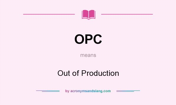 What does OPC mean? It stands for Out of Production