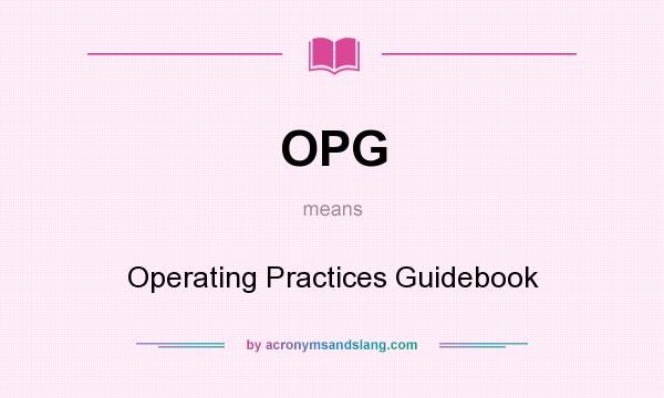 What does OPG mean? It stands for Operating Practices Guidebook