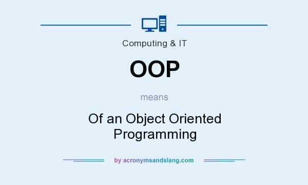 What does OOP mean? It stands for Of an Object Oriented Programming