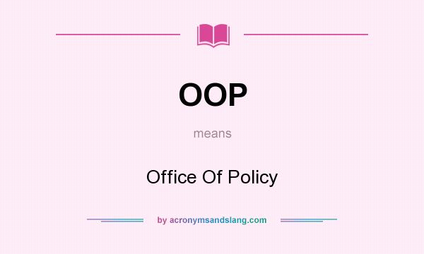 What does OOP mean? It stands for Office Of Policy