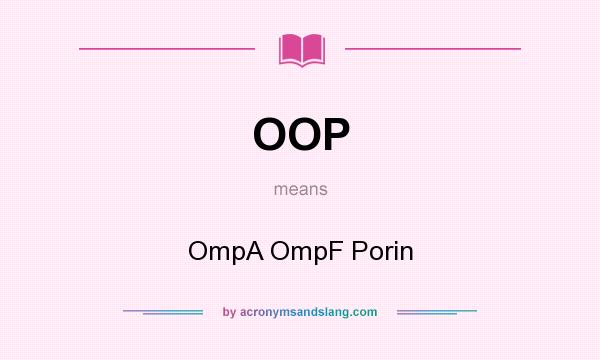 What does OOP mean? It stands for OmpA OmpF Porin