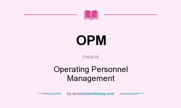What does OPM mean? It stands for Operating Personnel Management