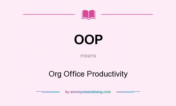 What does OOP mean? It stands for Org Office Productivity