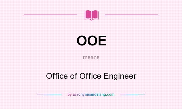 What does OOE mean? It stands for Office of Office Engineer