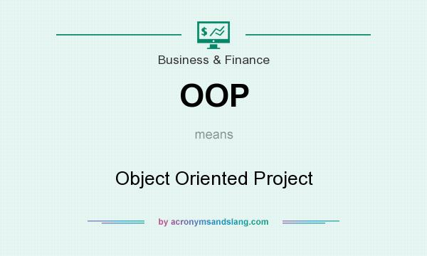 What does OOP mean? It stands for Object Oriented Project