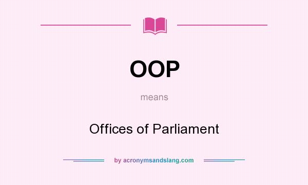 What does OOP mean? It stands for Offices of Parliament