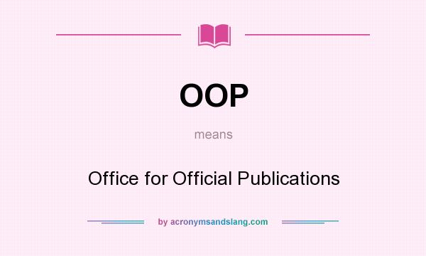 What does OOP mean? It stands for Office for Official Publications