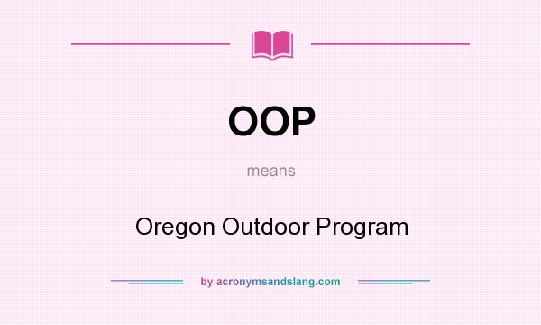 What does OOP mean? It stands for Oregon Outdoor Program