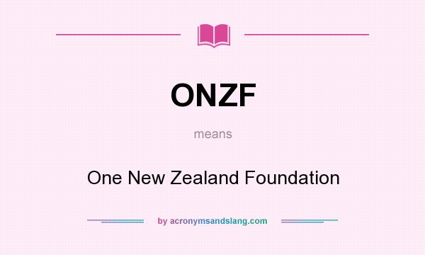 What does ONZF mean? It stands for One New Zealand Foundation
