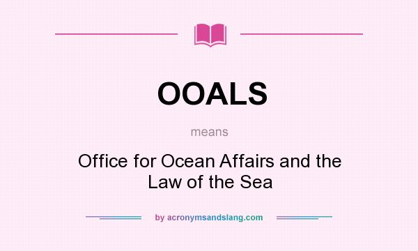 What does OOALS mean? It stands for Office for Ocean Affairs and the Law of the Sea