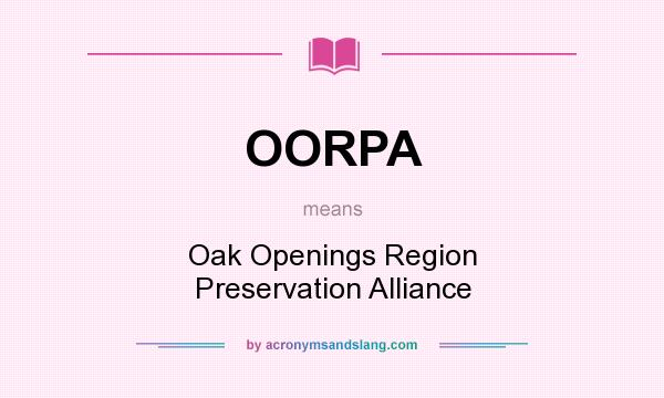 What does OORPA mean? It stands for Oak Openings Region Preservation Alliance
