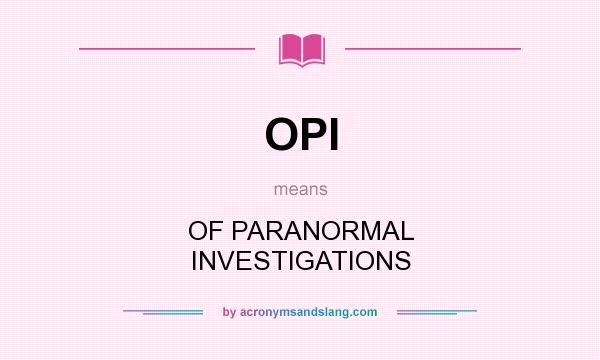 What does OPI mean? It stands for OF PARANORMAL INVESTIGATIONS