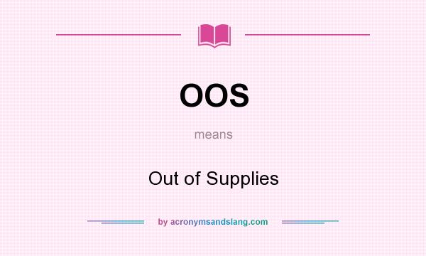 What does OOS mean? It stands for Out of Supplies