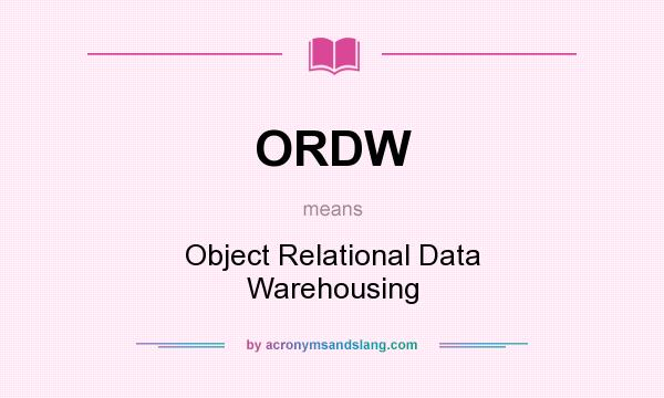 What does ORDW mean? It stands for Object Relational Data Warehousing