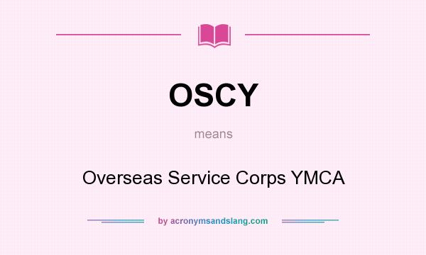 What does OSCY mean? It stands for Overseas Service Corps YMCA