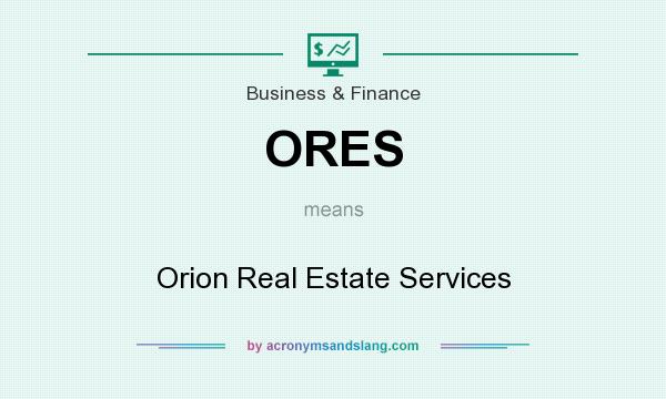 What does ORES mean? It stands for Orion Real Estate Services