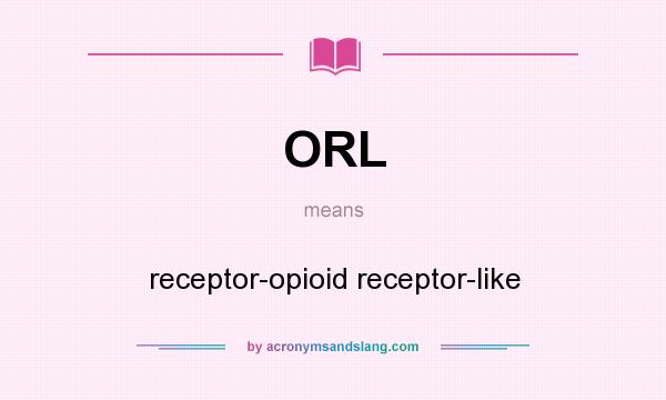 What does ORL mean? It stands for receptor-opioid receptor-like