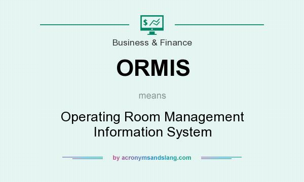 What does ORMIS mean? It stands for Operating Room Management Information System
