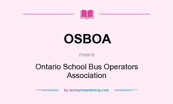 What does OSBOA mean? It stands for Ontario School Bus Operators Association