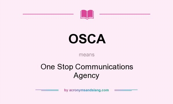 What does OSCA mean? It stands for One Stop Communications Agency