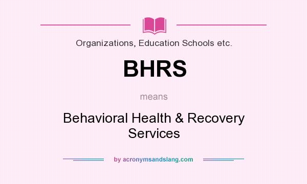 What does BHRS mean? It stands for Behavioral Health & Recovery Services