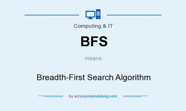 What does BFS mean? It stands for Breadth-First Search Algorithm