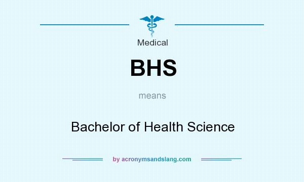 What does BHS mean? It stands for Bachelor of Health Science