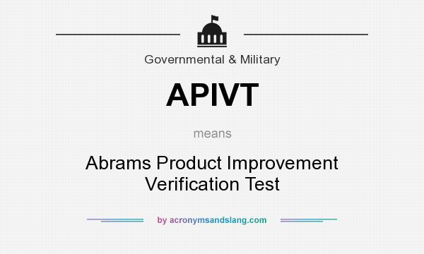 What does APIVT mean? It stands for Abrams Product Improvement Verification Test