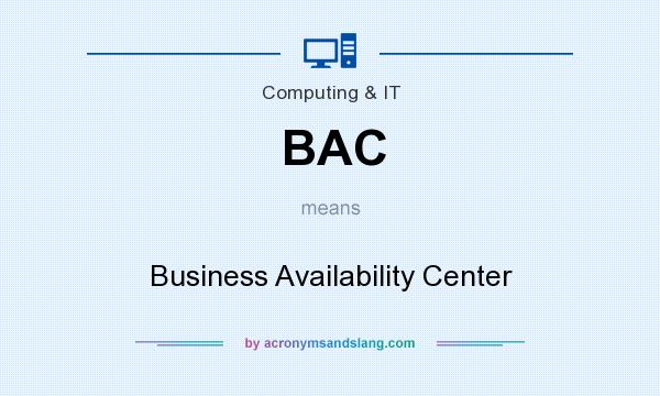 What does BAC mean? It stands for Business Availability Center