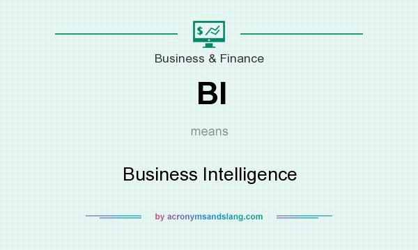 What does BI mean? It stands for Business Intelligence