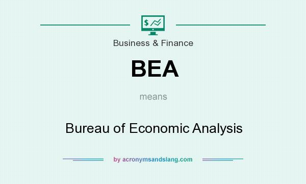 What does BEA mean? It stands for Bureau of Economic Analysis