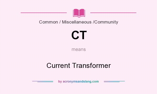 What does CT mean? It stands for Current Transformer
