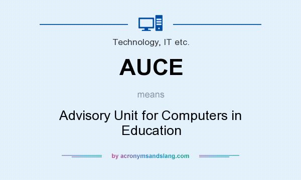 What does AUCE mean? It stands for Advisory Unit for Computers in Education