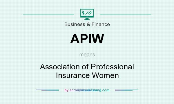 What does APIW mean? It stands for Association of Professional Insurance Women