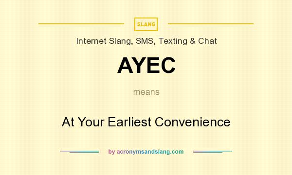 What does AYEC mean? It stands for At Your Earliest Convenience