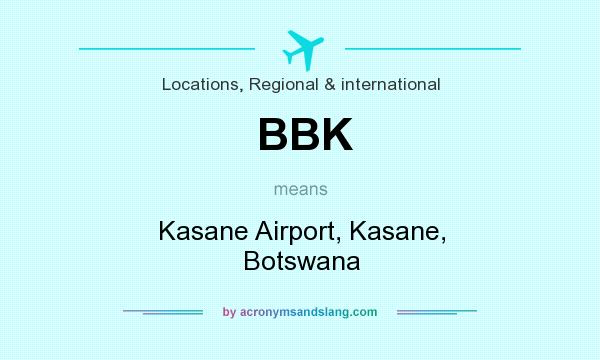 What does BBK mean? It stands for Kasane Airport, Kasane, Botswana