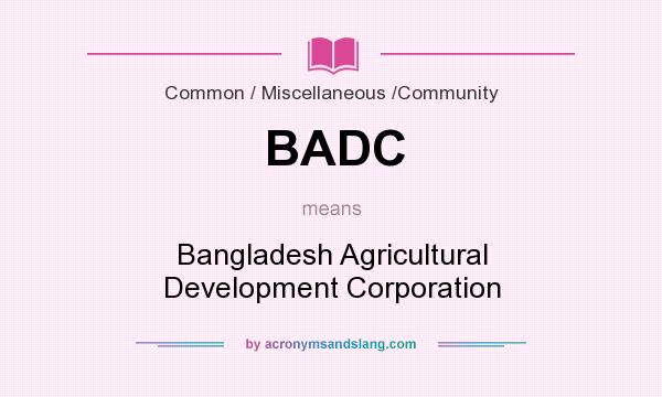 What does BADC mean? It stands for Bangladesh Agricultural Development Corporation