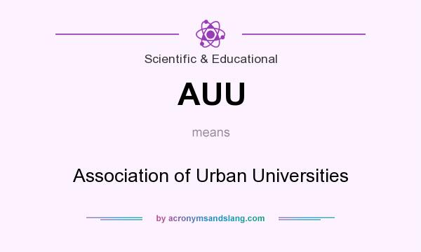 What does AUU mean? It stands for Association of Urban Universities