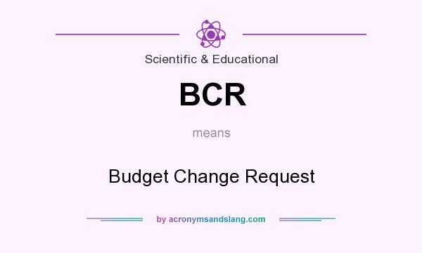 What does BCR mean? It stands for Budget Change Request