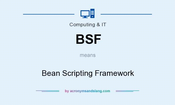 What does BSF mean? It stands for Bean Scripting Framework