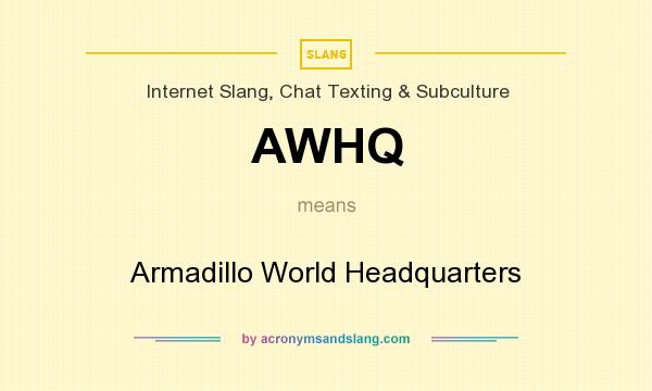 What does AWHQ mean? It stands for Armadillo World Headquarters